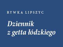 Pamiętnik Rywki Lipszyc – opowieść Rywki. Dziennik z Łódzkiego Getta